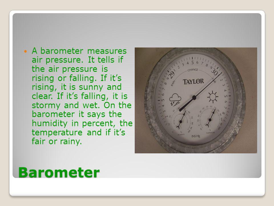 A barometer measures air pressure