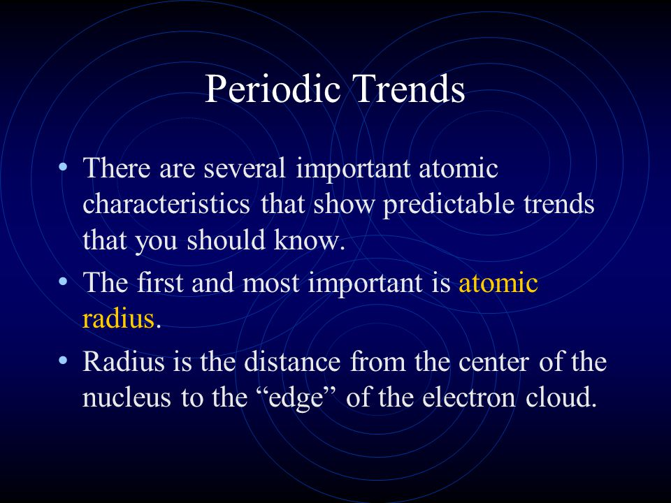 Periodic Trends There are several important atomic characteristics that show predictable trends that you should know.