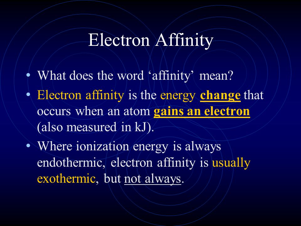 Electron Affinity What does the word 'affinity' mean