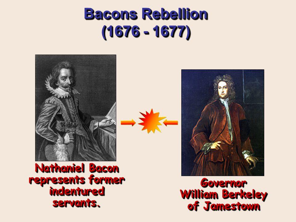 Bacons Rebellion (1676 - 1677) Nathaniel Bacon represents former indentured servants.