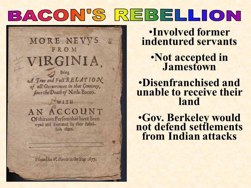 BACON S REBELLION Involved former indentured servants