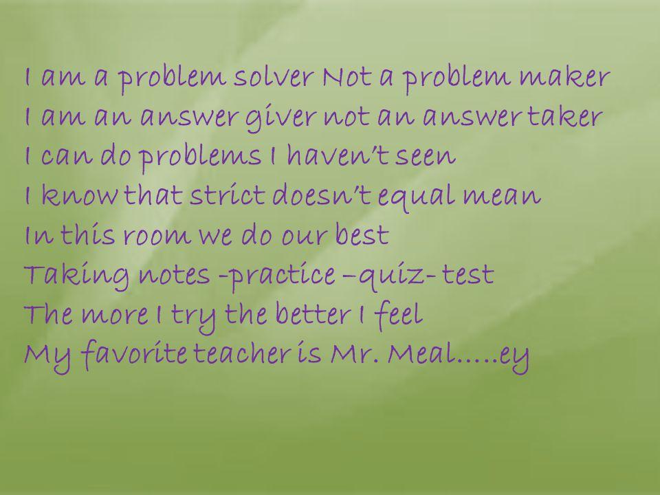 I am a problem solver Not a problem maker