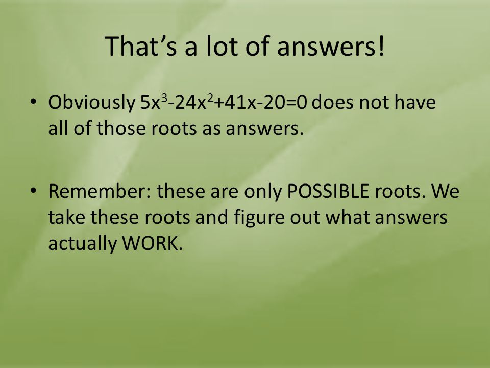 That's a lot of answers! Obviously 5x3-24x2+41x-20=0 does not have all of those roots as answers.