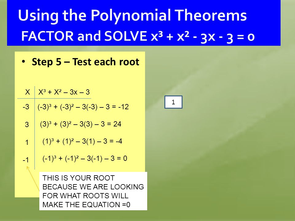 Step 5 – Test each root X X³ + X² – 3x – 3 1 -3 3 1 -1