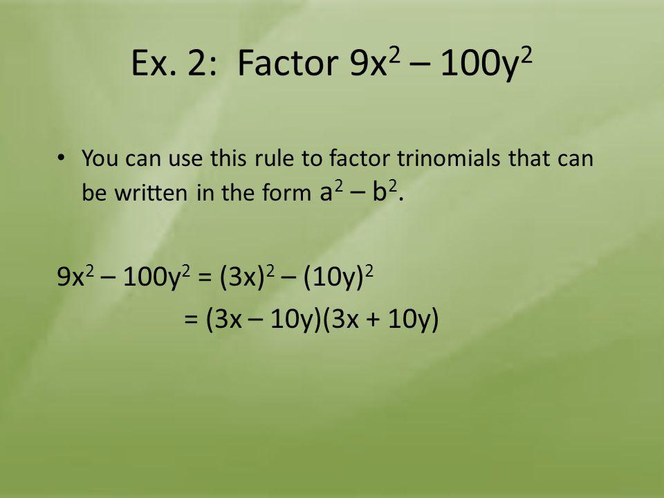 Ex. 2: Factor 9x2 – 100y2 9x2 – 100y2 = (3x)2 – (10y)2