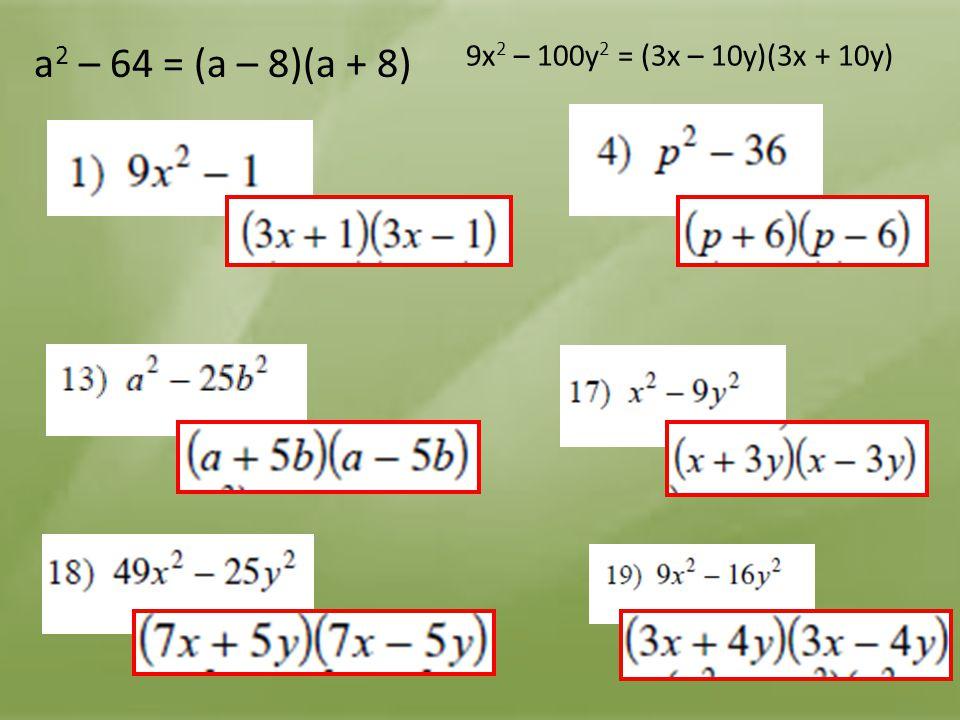 a2 – 64 = (a – 8)(a + 8) 9x2 – 100y2 = (3x – 10y)(3x + 10y)