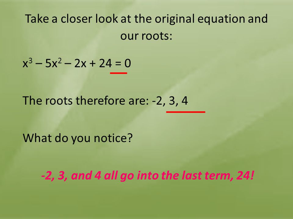 Take a closer look at the original equation and our roots:
