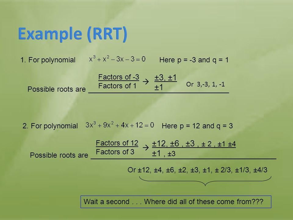 Example (RRT) ±3, ±1 ±1 ±12, ±6 , ±3 , ± 2 , ±1 ±4 ±1 , ±3
