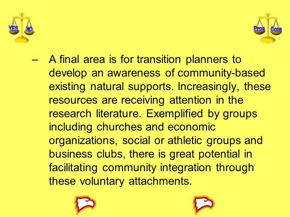 A final area is for transition planners to develop an awareness of community-based existing natural supports.