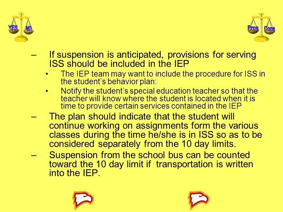 If suspension is anticipated, provisions for serving ISS should be included in the IEP