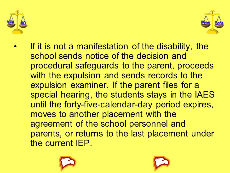 If it is not a manifestation of the disability, the school sends notice of the decision and procedural safeguards to the parent, proceeds with the expulsion and sends records to the expulsion examiner.