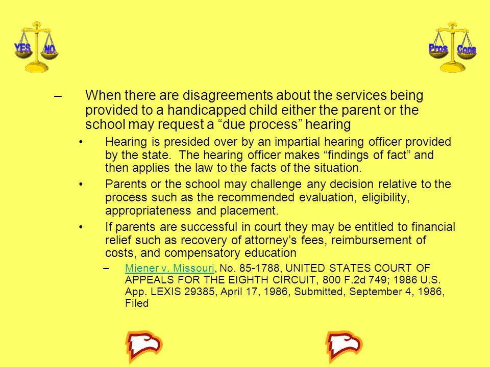 When there are disagreements about the services being provided to a handicapped child either the parent or the school may request a due process hearing