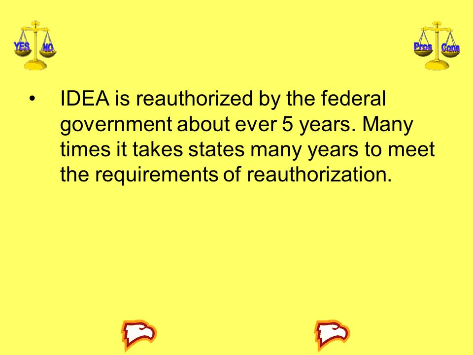 IDEA is reauthorized by the federal government about ever 5 years
