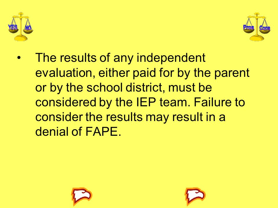 The results of any independent evaluation, either paid for by the parent or by the school district, must be considered by the IEP team.