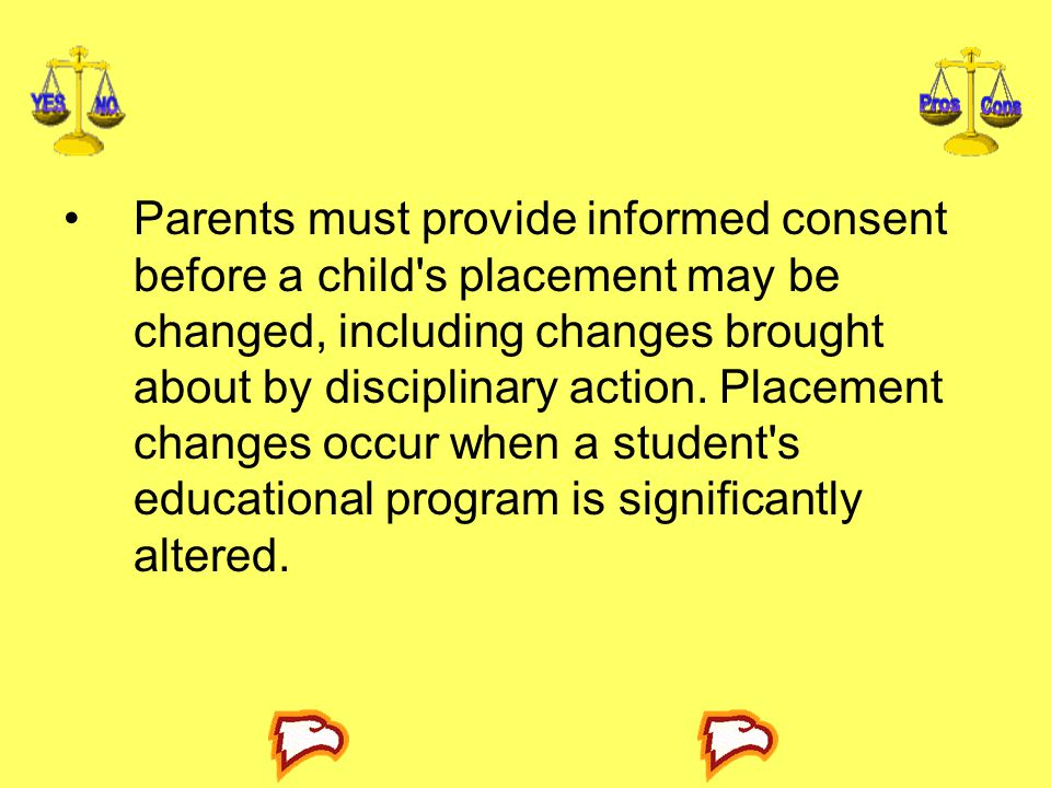 Parents must provide informed consent before a child s placement may be changed, including changes brought about by disciplinary action.