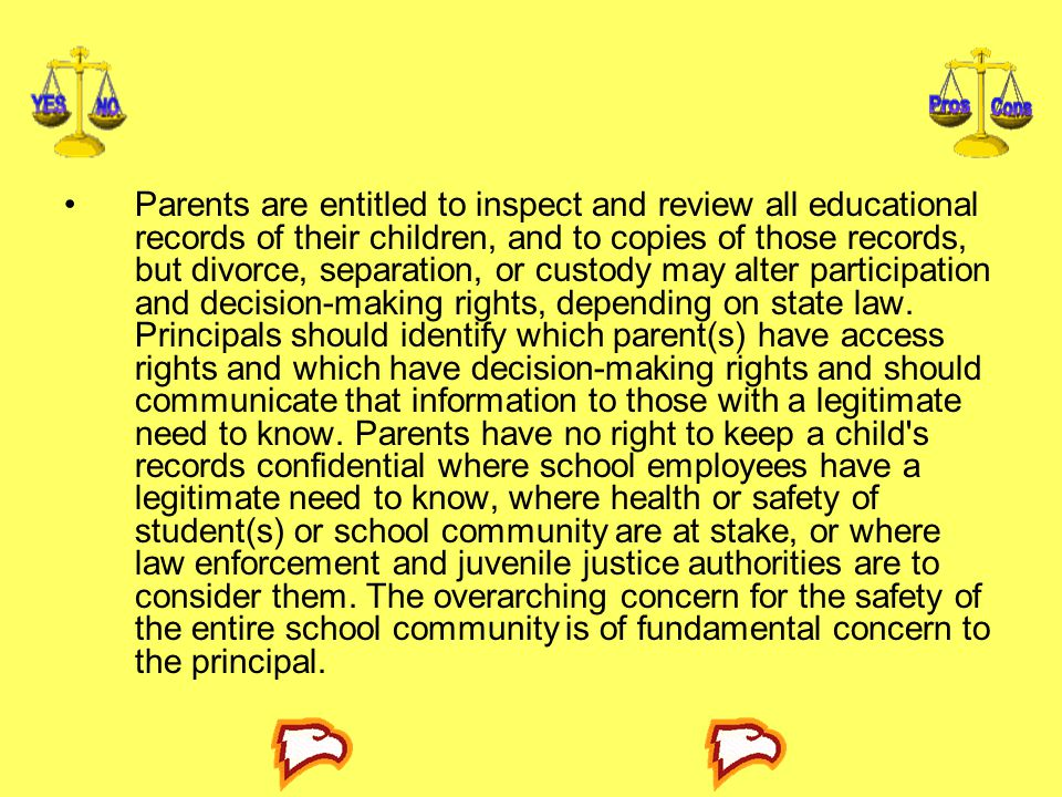 Parents are entitled to inspect and review all educational records of their children, and to copies of those records, but divorce, separation, or custody may alter participation and decision-making rights, depending on state law.