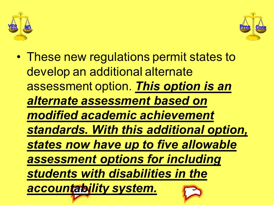 These new regulations permit states to develop an additional alternate assessment option.
