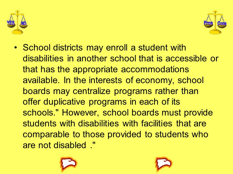 School districts may enroll a student with disabilities in another school that is accessible or that has the appropriate accommodations available.