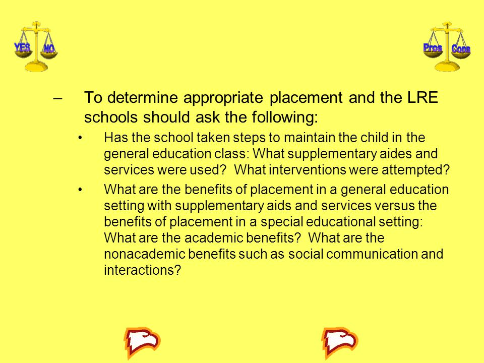 To determine appropriate placement and the LRE schools should ask the following: