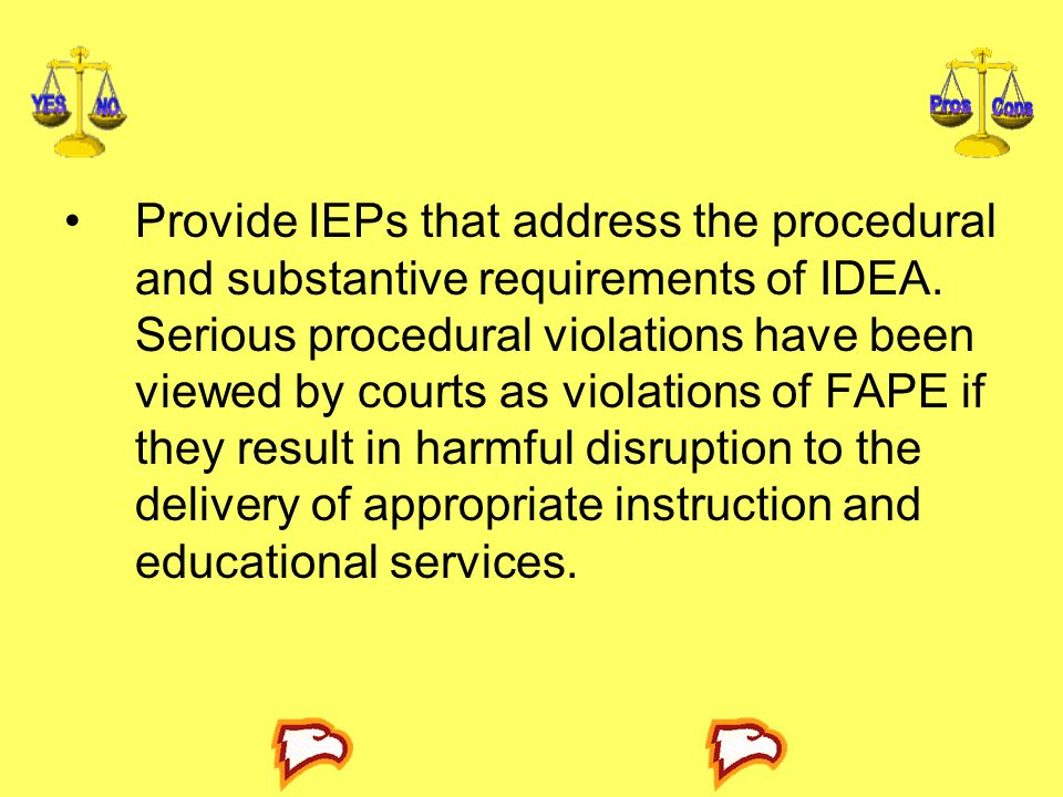 Provide IEPs that address the procedural and substantive requirements of IDEA.