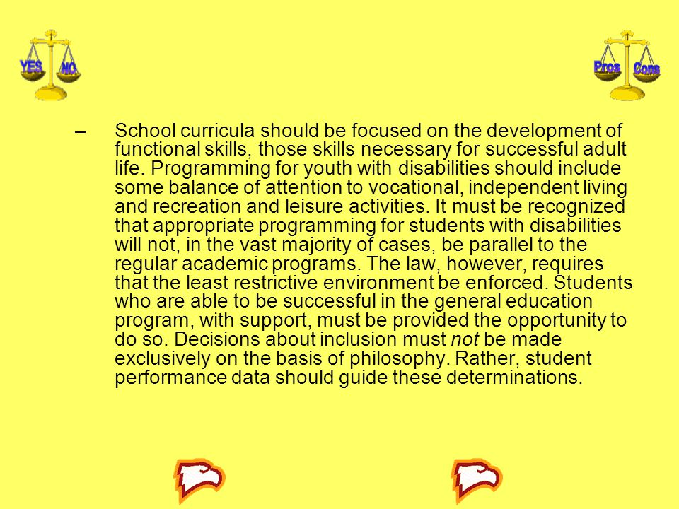 School curricula should be focused on the development of func­tional skills, those skills necessary for successful adult life.