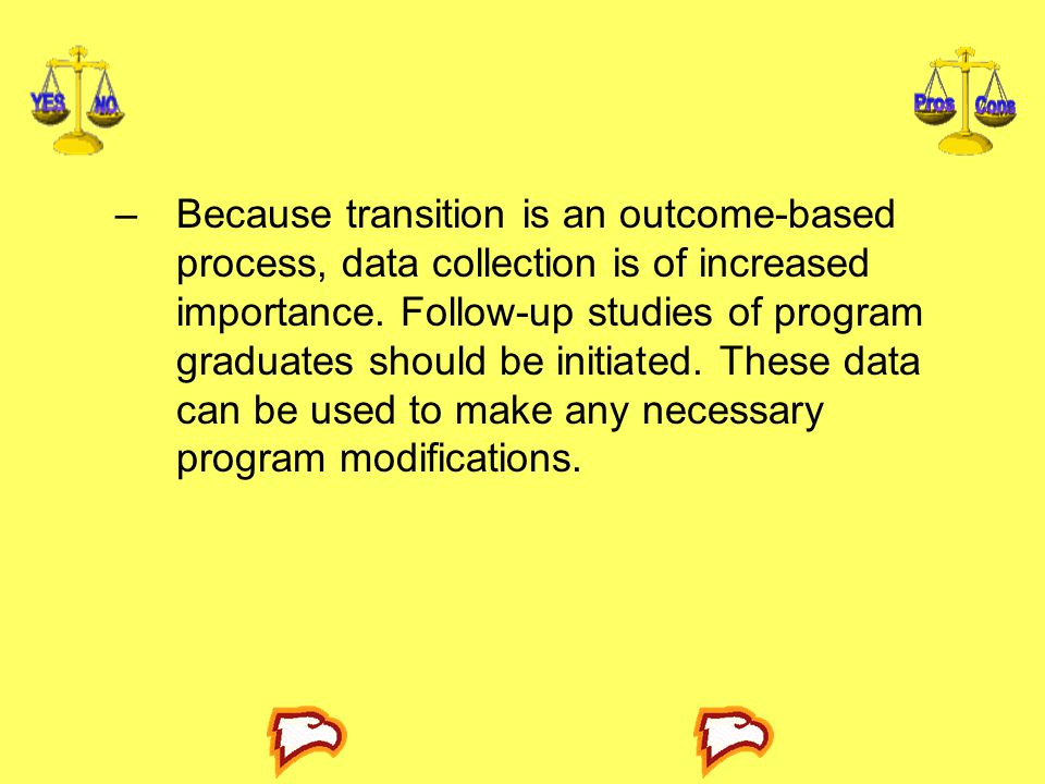 Because transition is an outcome-based process, data collection is of increased importance.