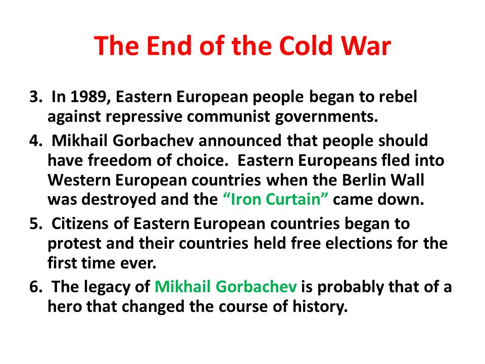 The End of the Cold War 3. In 1989, Eastern European people began to rebel against repressive communist governments.
