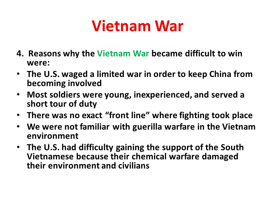 Vietnam War 4. Reasons why the Vietnam War became difficult to win were: The U.S. waged a limited war in order to keep China from becoming involved.