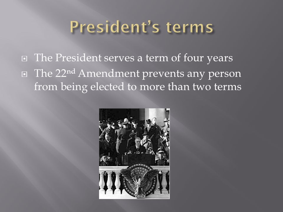 President's terms The President serves a term of four years