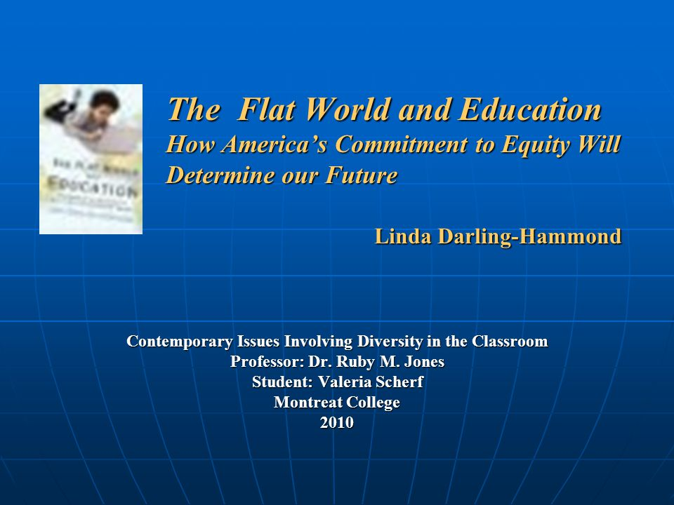 The Flat World and Education How America's Commitment to Equity Will Determine our Future Linda Darling-Hammond