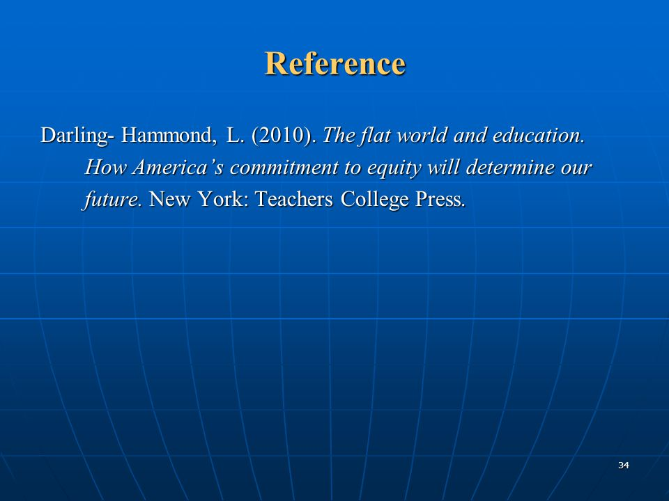 Reference Darling- Hammond, L. (2010). The flat world and education.