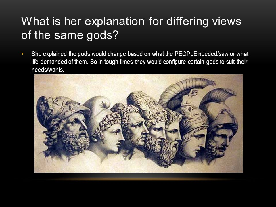 What is her explanation for differing views of the same gods