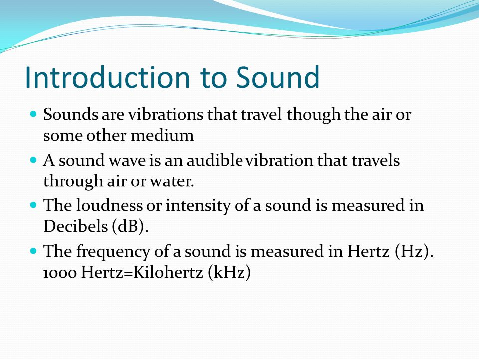 Introduction to Sound Sounds are vibrations that travel though the air or some other medium.
