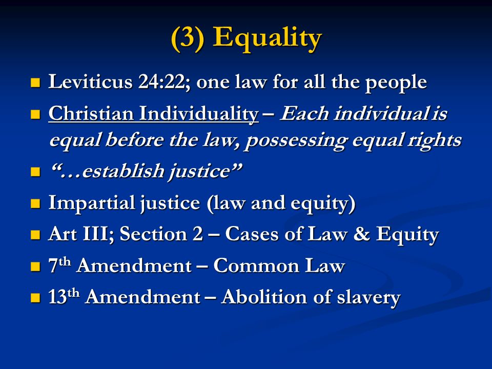 (3) Equality Leviticus 24:22; one law for all the people