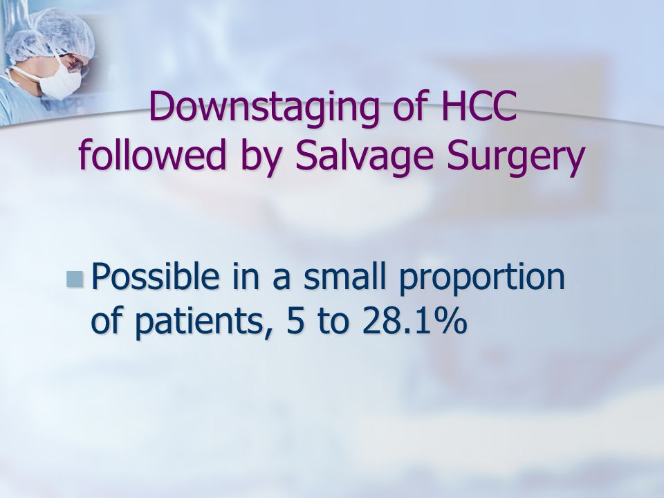 Downstaging of HCC followed by Salvage Surgery