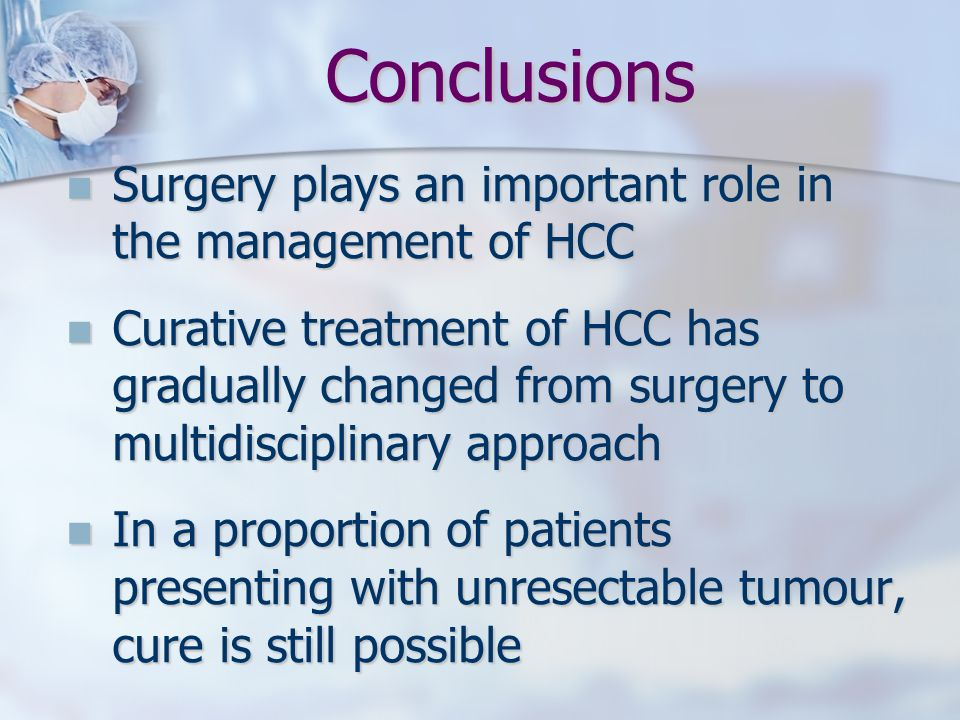 Conclusions Surgery plays an important role in the management of HCC