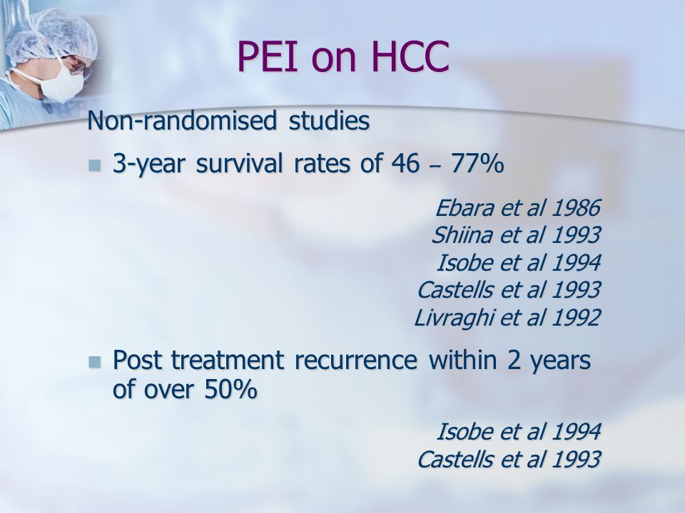 PEI on HCC Non-randomised studies 3-year survival rates of 46 – 77%