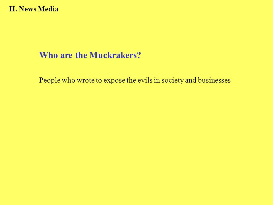 Who are the Muckrakers II. News Media