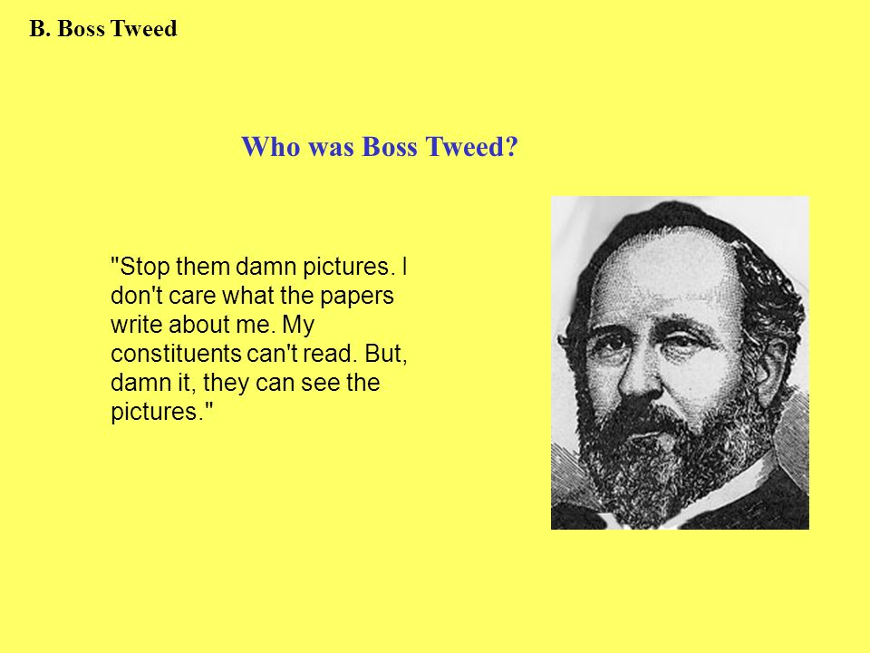 Who was Boss Tweed B. Boss Tweed