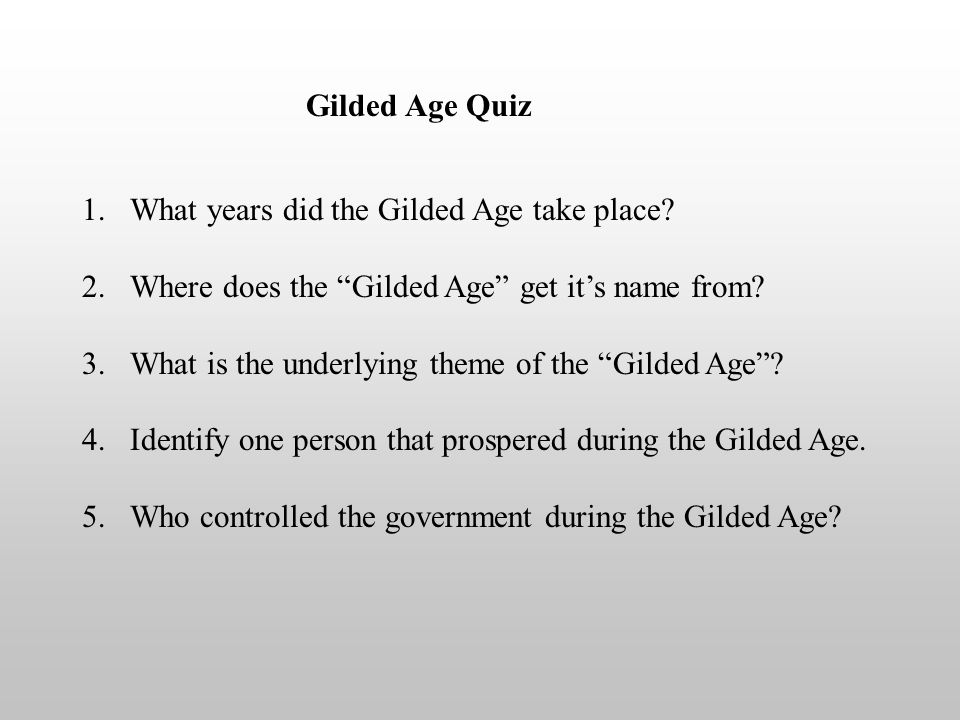 Gilded Age Quiz What years did the Gilded Age take place Where does the Gilded Age get it's name from