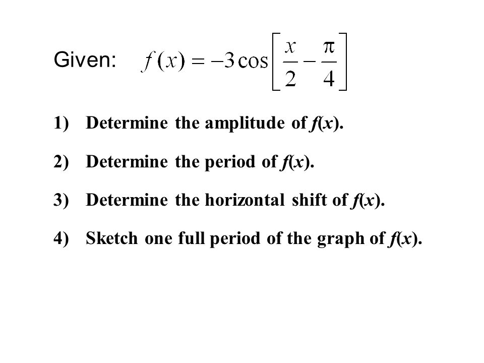 Given: Determine the amplitude of f(x). Determine the period of f(x).