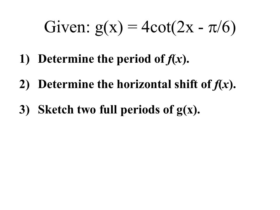 Given: g(x) = 4cot(2x - /6)