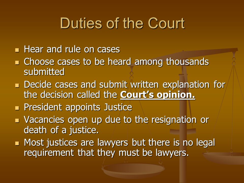 Duties of the Court Hear and rule on cases