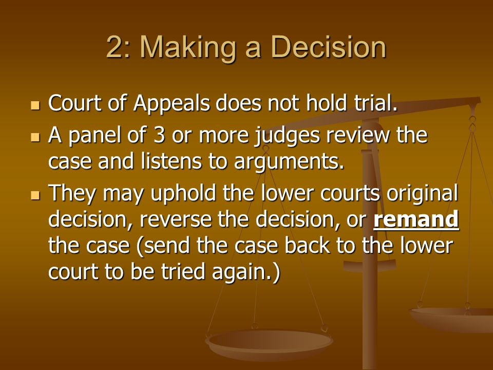 2: Making a Decision Court of Appeals does not hold trial.