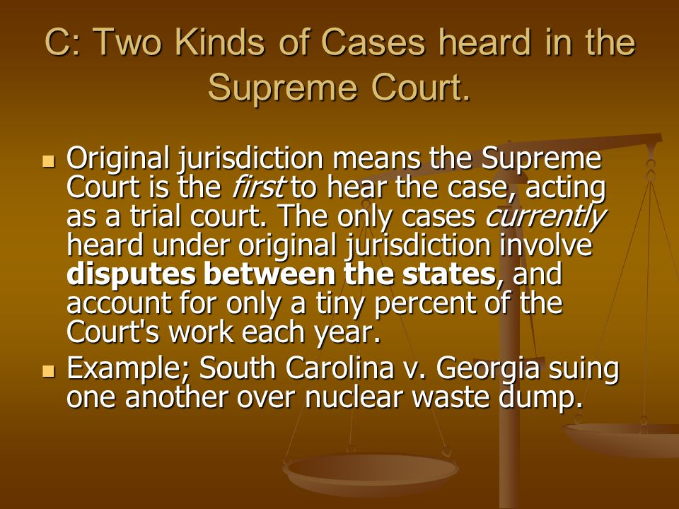 C: Two Kinds of Cases heard in the Supreme Court.