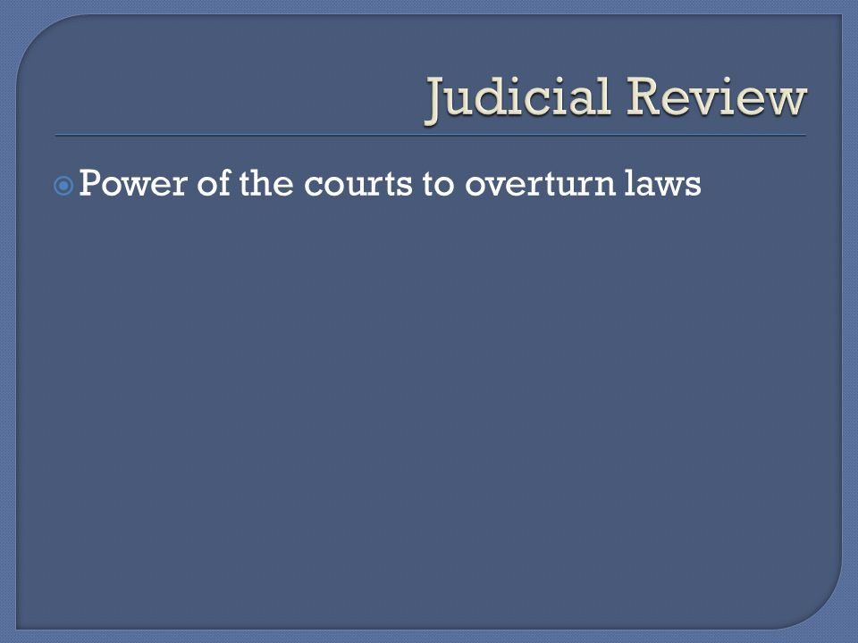 Judicial Review Power of the courts to overturn laws