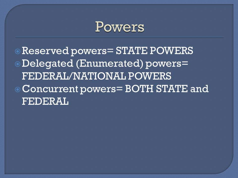 Powers Reserved powers= STATE POWERS