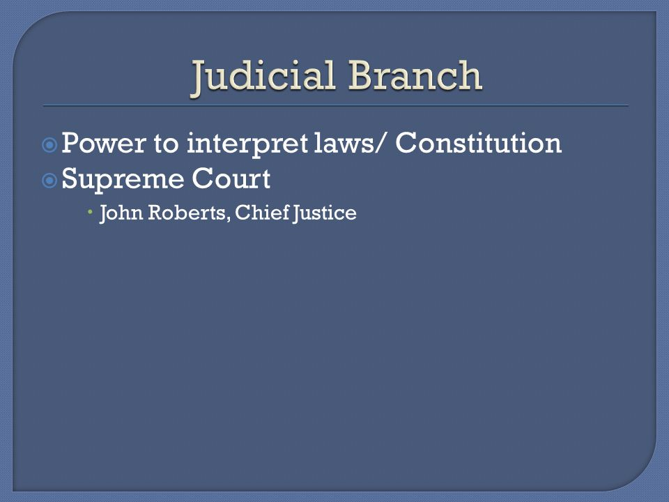 Judicial Branch Power to interpret laws/ Constitution Supreme Court