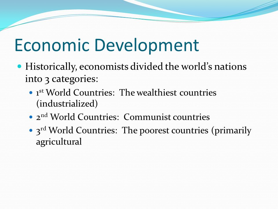 Economic Development Historically, economists divided the world's nations into 3 categories:
