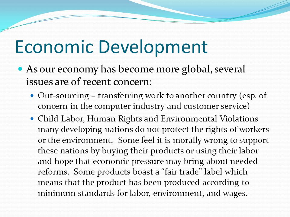 Economic Development As our economy has become more global, several issues are of recent concern: